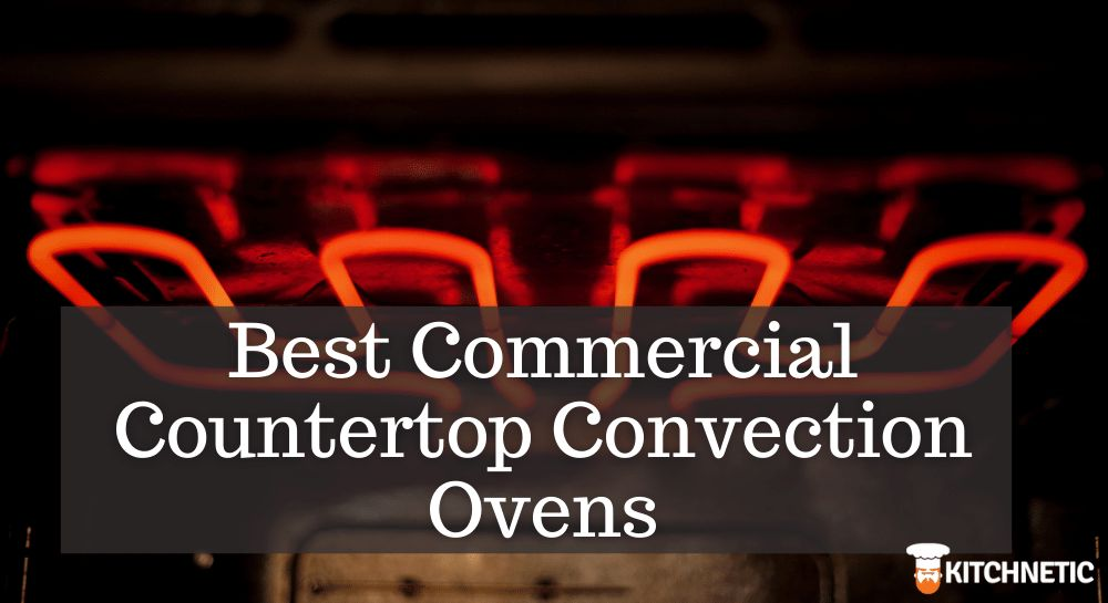 Best Commercial Countertop Convection Oven Reviews